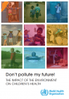 Don't Pollute My Future: The Impact of the Environment on Children's Health